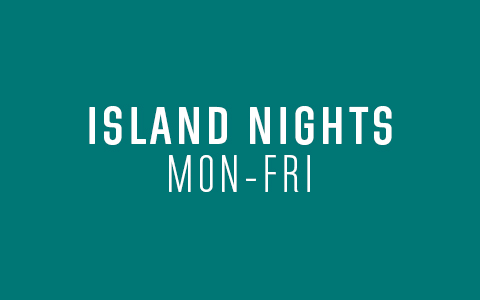 Island Nights Monday through Friday